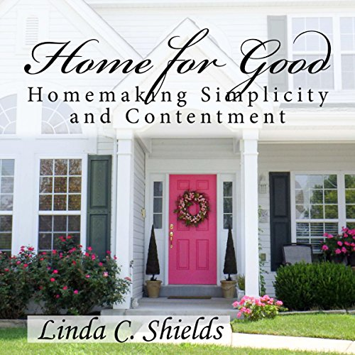 Home for Good: Homemaking Simplicity & Contentment audiobook cover art