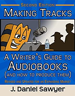 [J. Daniel Sawyer]のMaking Tracks: A Writer's Guide to Audiobooks (and How to Produce Them): Second Edition (English Edition)