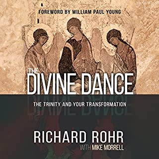 The Divine Dance     The Trinity and Your Transformation              By:                                                                                                                                 Richard Rohr                               Narrated by:                                                                                                                                 Arthur Morey                      Length: 7 hrs and 13 mins     20 ratings     Overall 4.9