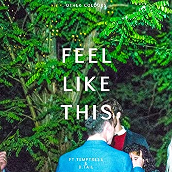 Feel Like This (feat. Temptress, D.Tail)