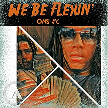 Oms A'c -We Be Flexin'