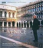 Francesco's Venice: The Dramatic History of the World's most Beautiful City by Francesco da Mosto