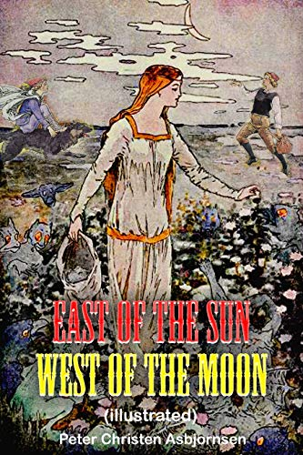East of the Sun and West of the Moon (illustrated): complete with original classic illustrations (English Edition)