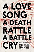 A Love Song, a Death Rattle, a Battle Cry (Button Poetry)