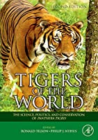 Tigers of the World: The Science, Politics and Conservation of Panthera tigris (Noyes Series in Animal Behavior, Ecology, Conservation, and Management)