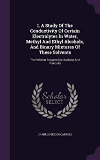 I. A Study Of The Conductivity Of Certain Electrolytes In Water, Methyl And Ethyl Alcohols, And Binary Mixtures Of These Solvents: The Relation Between Conductivity And Viscosity