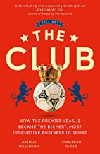 The Club: How the Premier League Became the Richest, Most Disruptive Business in Sport