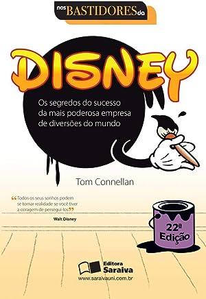 Nos bastidores da Disney: Os segredos do sucesso da mais poderosa empresa de diversões do mundo