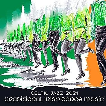 Celtic Jazz 2021: Traditional Irish Dance Music, Celtic Chillout Relaxation Music, Celtic Music Irish, Rhythm and Irish, CelticAmbient Music, Irish Jig Music 2021