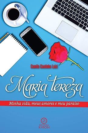 Maria Tereza: minha vida, meus amores e meu paraíso