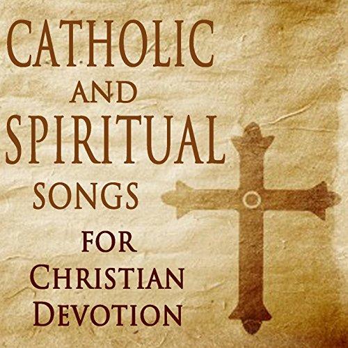 Catholic and Spiritual Songs for Christian Devotion