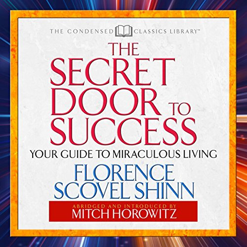 The Secret Door to Success     Your Guide to Miraculous Living              By:                                                                                                                                 Florence Scovel Shinn,                                                                                        Mitch Horowitz                               Narrated by:                                                                                                                                 Mitch Horowitz                      Length: 59 mins     6 ratings     Overall 4.7