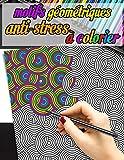 Motifs géométriques anti-stress à colorier: Livre de coloriages...