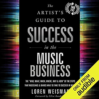 "The Artist's Guide to Success in the Music Business (2nd edition)     The ""Who, What, When, Where, Why & How"" of the Steps That Musicians & Bands Have to Take to Succeed in Music              By:                                                                                                                                 Loren Weisman                               Narrated by:                                                                                                                                 Loren Weisman                      Length: 18 hrs and 16 mins     117 ratings     Overall 4.4"