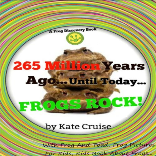 265 Million Years Ago...Until Today...Frogs Rock! audiobook cover art