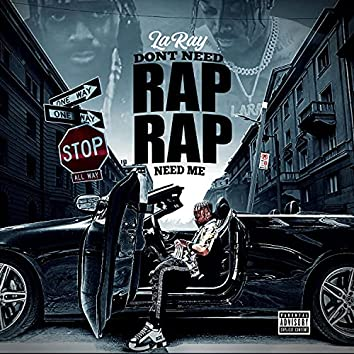Don't Need Rap Rap Need Me