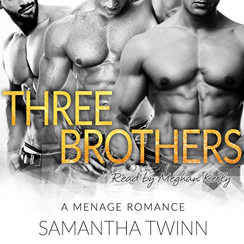 Three Brothers     A MFMM Menage Romance              By:                                                                                                                                 Samantha Twinn                               Narrated by:                                                                                                                                 Meghan Kelly                      Length: 4 hrs and 40 mins     298 ratings     Overall 4.1