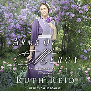 Arms of Mercy     Amish Mercies Series, Book 2              By:                                                                                                                                 Ruth Reid                               Narrated by:                                                                                                                                 Callie Beaulieu                      Length: 10 hrs and 56 mins     90 ratings     Overall 4.8
