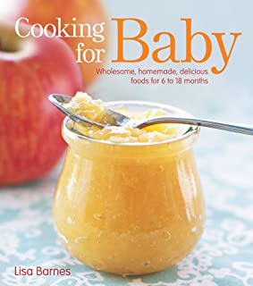 Cooking for Baby: Wholesome, Homemade, Delicious Foods for 6 to 18 Months