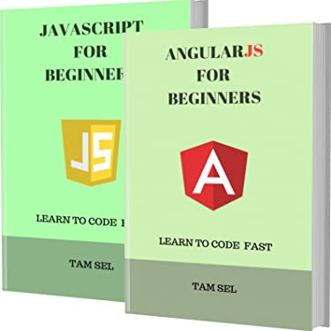 JAVASCRIPT AND ANGULARJS FOR BEGINNERS: 2 BOOKS IN 1 - Learn Coding Fast! JAVASCRIPT And ANGULARJS Crash Course, A QuickStart Guide, Tutorial Book by Program Examples, In Easy Steps!