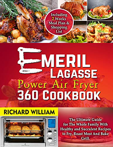 Emeril Lagasse Power Air Fryer 360 Cookbook : The ultimate guide for the whole family with healthy and succulent recipes to Fry, Roast Most and Bake Grill. Includes a 2 weeks meal plan