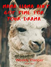 Mama Llama Ain't Got Time For Your Drama Weekly Planner 2019-2020: 8.5