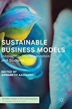Sustainable Business Models: Innovation, Implementation and Success (Palgrave Studies in Sustainable Business In Association with Future Earth)