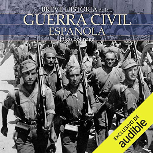 Breve historia de la Guerra Civil Española (Edición audio Audible): Íñigo Bolinaga, Vicente Quintana, Audible Studios: Amazon.es: Títulos de Audible