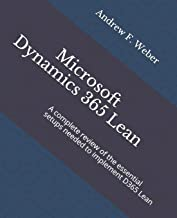 Microsoft Dynamics 365 Lean: A complete review of the essential setups needed to implement D365 Lean (D3 Consultant Handbook a D3 Consultants Handbook)