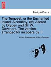 The Tempest, or the Enchanted Island. A comedy, etc. Altered by Dryden and Sir W. Davenant. The version arranged for an opera by T..