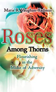 Roses Among Thorns: Flourishing in the Midst of Adversity (1)