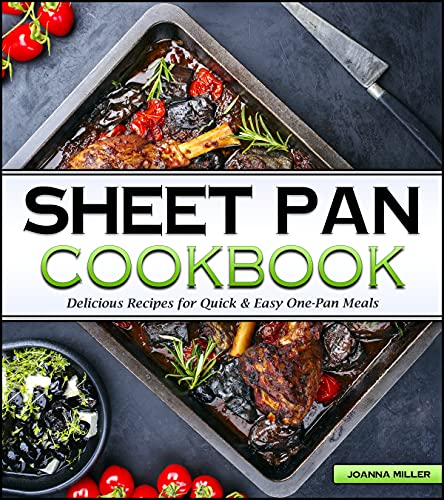 Sheet Pan Cookbook: Delicious No-Fuss Recipes for Quick & Easy One-Pan Meals