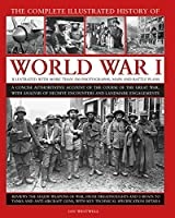 The Complete Illustrated History of World War I: A Concise Authoritative Account of the Course of the Great War, With Analysis of Decisive Encounters and Landmark Engagements