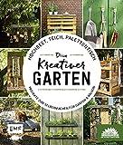 Hochbeet, Teich, Palettentisch – Dein kreativer Garten: Projekte zum Selbermachen für Garten &...