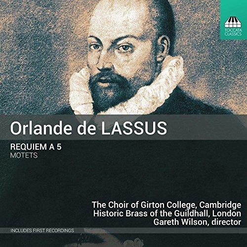 Orlande De Lassus: Requiem A 5, Motets [The Choir Of Girton College, Cambridge; Historic Brass Of The Guildhall, London; Gareth Wilson] [Toccata Classics: TOCC 0397]