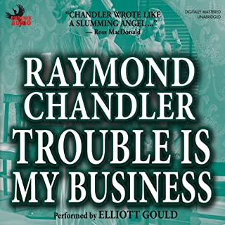 Trouble Is My Business                   By:                                                                                                                                 Raymond Chandler                               Narrated by:                                                                                                                                 Elliott Gould                      Length: 1 hr and 53 mins     91 ratings     Overall 4.1