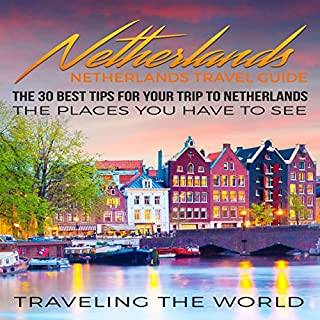 Netherlands - Netherlands Travel Guide     The 30 Best Tips for Your Trip to Netherlands - The Places You Have to See              By:                                                                                                                                 Traveling The World                               Narrated by:                                                                                                                                 J D Kelly                      Length: 54 mins     2 ratings     Overall 5.0