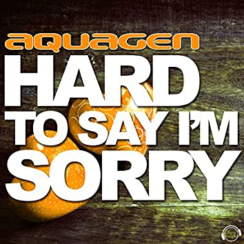 Hard to Say I'm Sorry (The Hands Up, Happy Hardcore & Hardstyle Remixes)