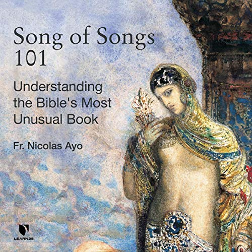Song of Songs 101: Understanding the Bible's Most Unusual Book