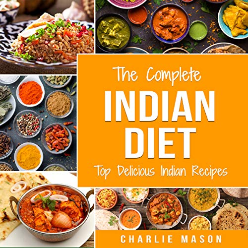 The Complete Indian Diet: Top Delicious Indian Recipes cover art