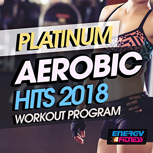 Platinum Aerobic Hits 2018 Workout Program (20 Tracks Non-Stop Mixed Compilation for Fitness & Workout 135 BPM)