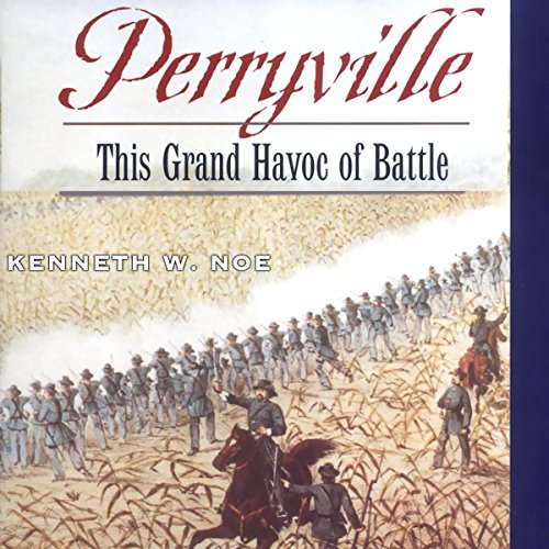 Perryville: This Grand Havoc of Battle Audiobook By Kenneth W. Noe cover art