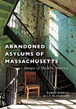Abandoned Asylums of Massachusetts (Images of Modern America)
