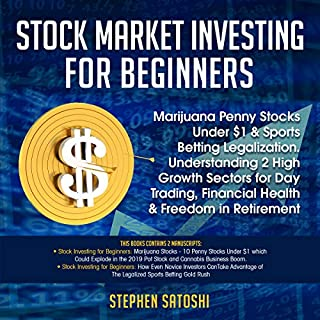 Stock Market Investing for Beginners: Marijuana Penny Stocks Under $1 & Sports Betting Legalization     Understanding 2 High Growth Sectors for Day Trading, Financial Health & Freedom in Retirement              By:                                                                                                                                 Stephen Satoshi                               Narrated by:                                                                                                                                 Zachary Dylan Brown                      Length: 3 hrs and 14 mins     Not rated yet     Overall 0.0