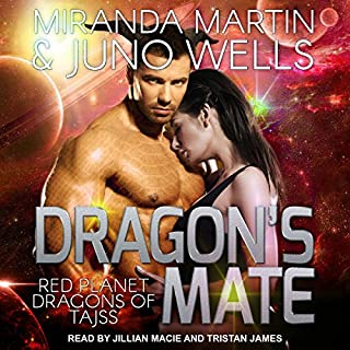 Dragon's Mate     Red Planet Dragons of Tajss Series, Book 2              Written by:                                                                                                                                 Miranda Martin,                                                                                        Juno Wells                               Narrated by:                                                                                                                                 Tristan James,                                                                                        Jillian Macie                      Length: 6 hrs and 11 mins     Not rated yet     Overall 0.0