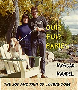 Our Fur Babies: The Joy and Pain of Loving Dogs by [Morgan Mandel]