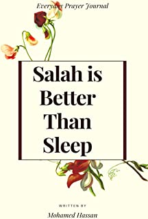 Salah is Better Than Sleep: A Prayer Journal For Kids is a Way to Cultivate a Path Towards Achieving your Salah Goals Successfully