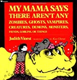My Mama Says There Aren't Any Zombies, Ghosts, Vampires, Creatures, Demons, Monsters, Fien...