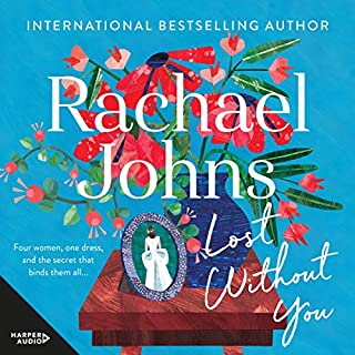 Lost Without You                   By:                                                                                                                                 Rachael Johns                               Narrated by:                                                                                                                                 Rebecca Macauley                      Length: 14 hrs and 34 mins     33 ratings     Overall 4.2