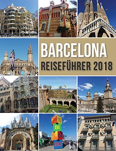 Barcelona Reiseführer 2018: Barcelona Entdecken, der Stadt Gaudi und vielem mehr (Travel Guides)